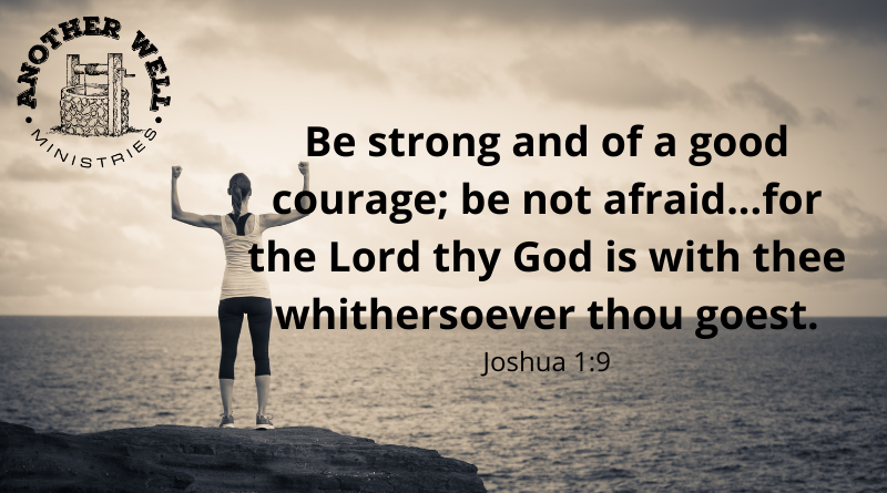 Be strong and of good courage!